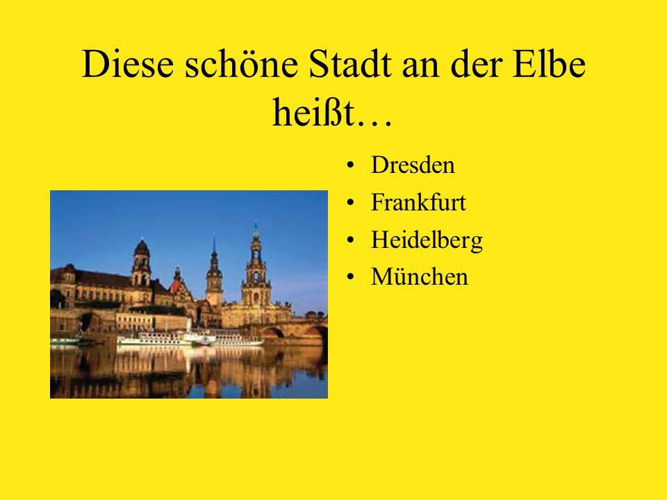 Diese schöne Stadt an der Elbe heißt… Dresden Frankfurt Heidelberg München