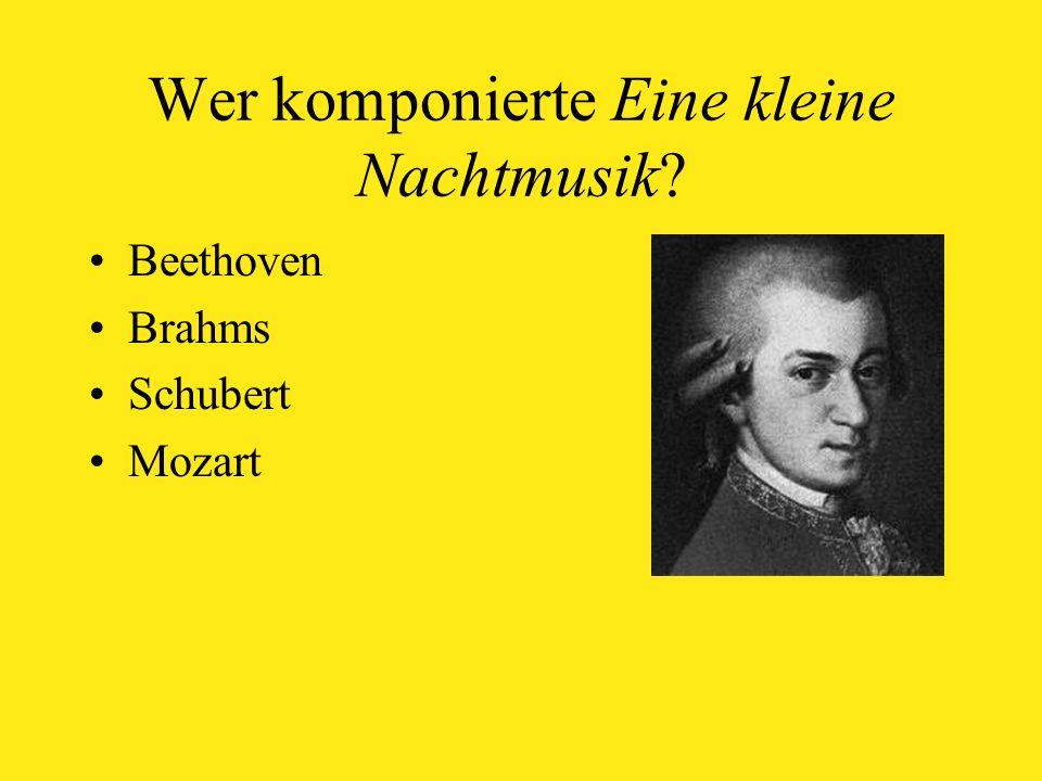 Wer komponierte Eine kleine Nachtmusik Beethoven Brahms Schubert Mozart
