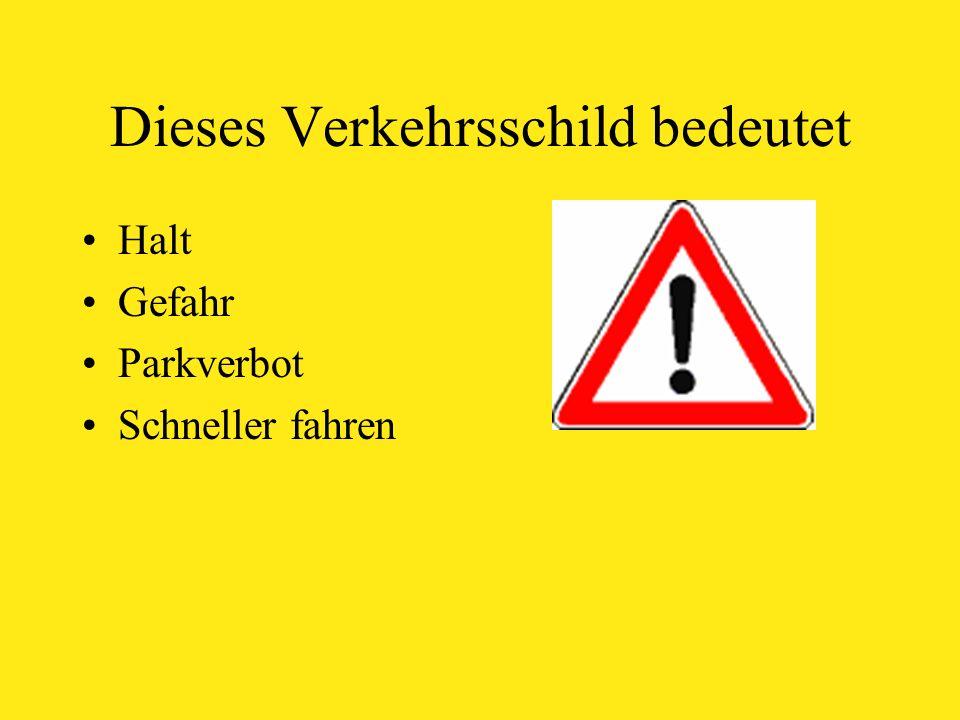 Dieses Verkehrsschild bedeutet Halt Gefahr Parkverbot Schneller fahren