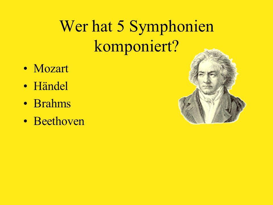 Wer hat 5 Symphonien komponiert Mozart Händel Brahms Beethoven