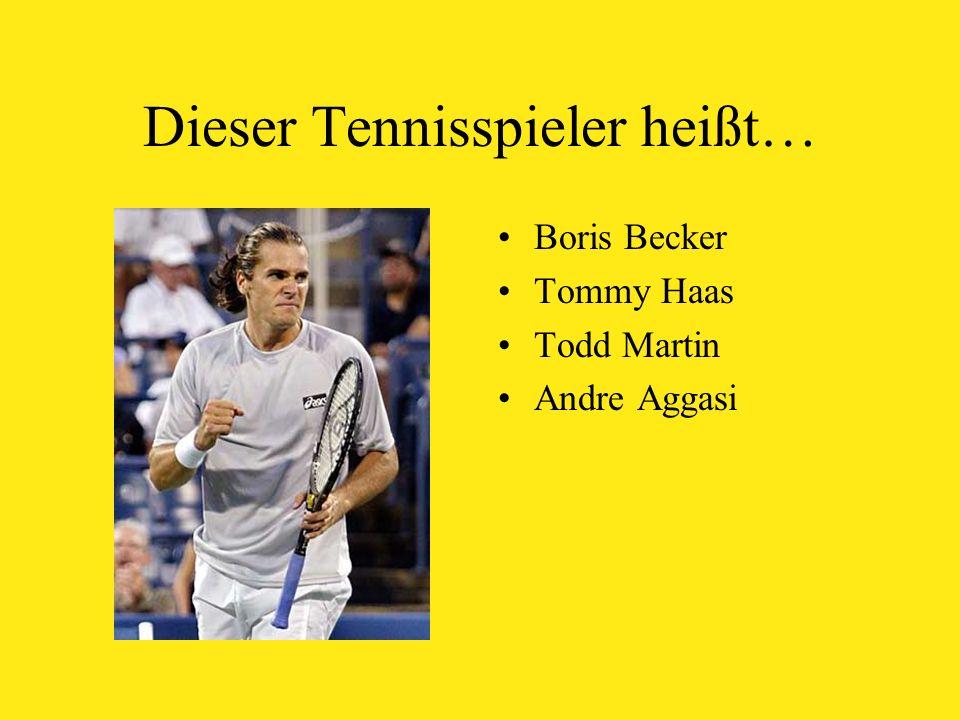 Dieser Tennisspieler heißt… Boris Becker Tommy Haas Todd Martin Andre Aggasi