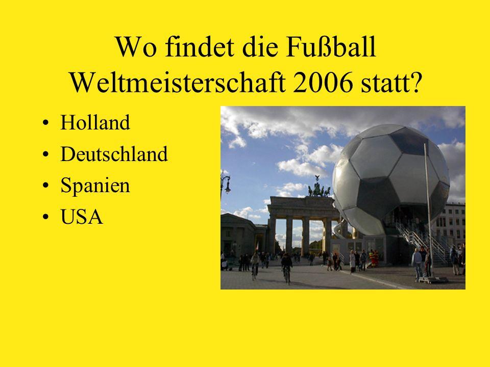 Wo findet die Fußball Weltmeisterschaft 2006 statt Holland Deutschland Spanien USA
