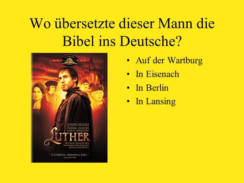 Wo übersetzte dieser Mann die Bibel ins Deutsche Auf der Wartburg In Eisenach In Berlin In Lansing