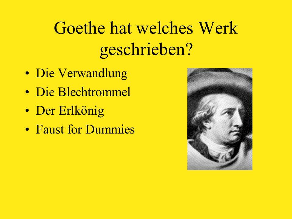 Goethe hat welches Werk geschrieben.