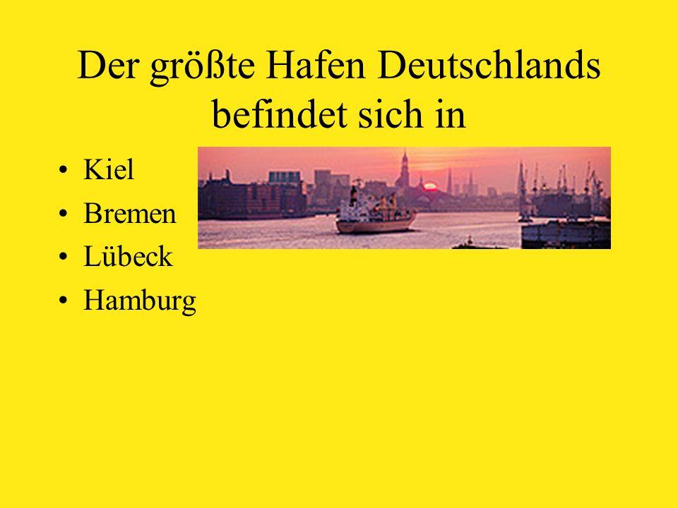 Der größte Hafen Deutschlands befindet sich in Kiel Bremen Lübeck Hamburg