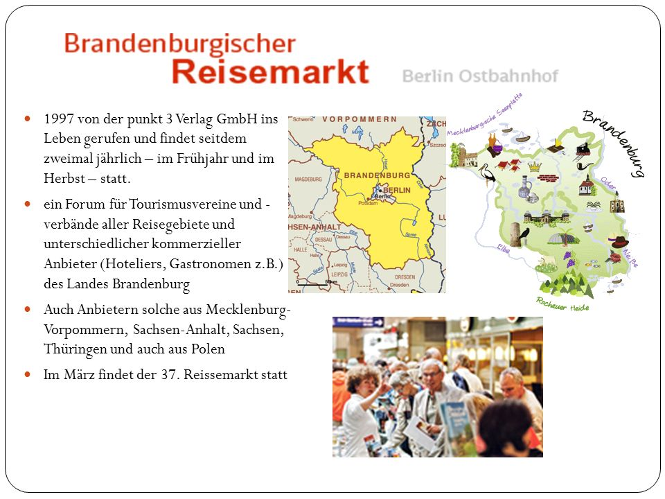 der Berliner Ostbahnhof, der Bahnhof Jannowitzbrücke und der Bahnhof Friedrichstraße haben bereits als Kulisse für die Brandenburg- Tourismusmesse gedient.