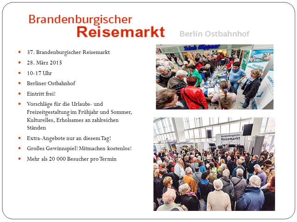 37. Brandenburgischer Reisemarkt 28. März 2015 10-17 Uhr Berliner Ostbahnhof Eintritt frei.