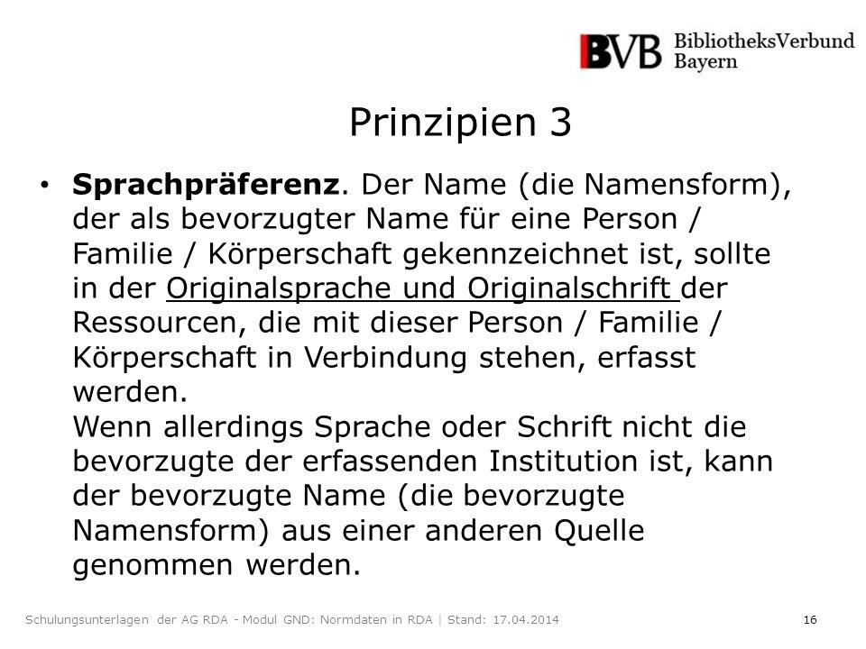 16Schulungsunterlagen der AG RDA - Modul GND: Normdaten in RDA | Stand: 17.04.2014 Prinzipien 3 Sprachpräferenz.