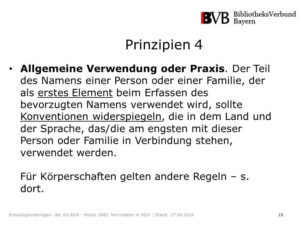 19Schulungsunterlagen der AG RDA - Modul GND: Normdaten in RDA | Stand: 17.04.2014 Prinzipien 4 Allgemeine Verwendung oder Praxis.