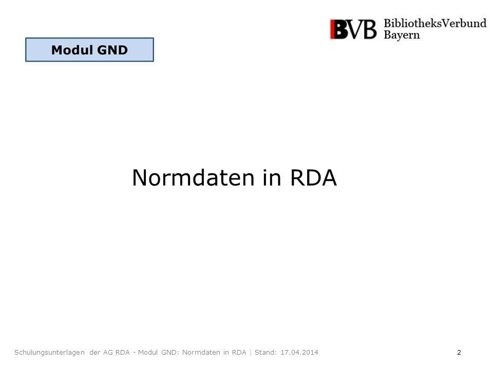2Schulungsunterlagen der AG RDA - Modul GND: Normdaten in RDA | Stand: 17.04.2014 Normdaten in RDA