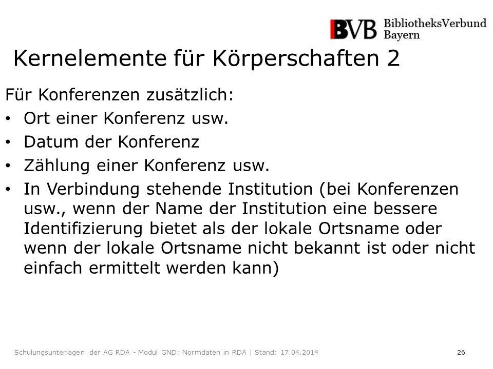 26Schulungsunterlagen der AG RDA - Modul GND: Normdaten in RDA | Stand: 17.04.2014 Für Konferenzen zusätzlich: Ort einer Konferenz usw.