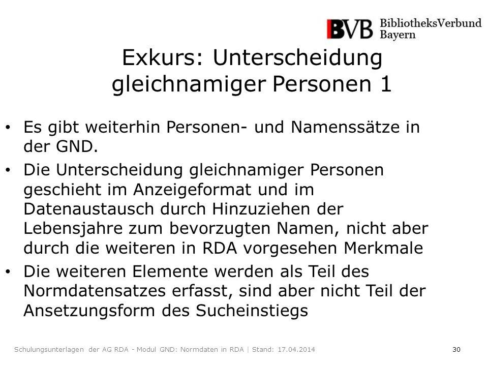 30Schulungsunterlagen der AG RDA - Modul GND: Normdaten in RDA | Stand: 17.04.2014 Exkurs: Unterscheidung gleichnamiger Personen 1 Es gibt weiterhin Personen- und Namenssätze in der GND.