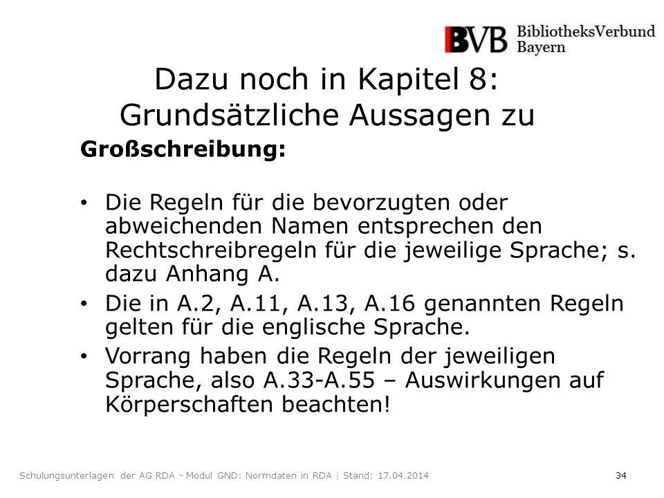 34Schulungsunterlagen der AG RDA - Modul GND: Normdaten in RDA | Stand: 17.04.2014 Großschreibung: Die Regeln für die bevorzugten oder abweichenden Namen entsprechen den Rechtschreibregeln für die jeweilige Sprache; s.