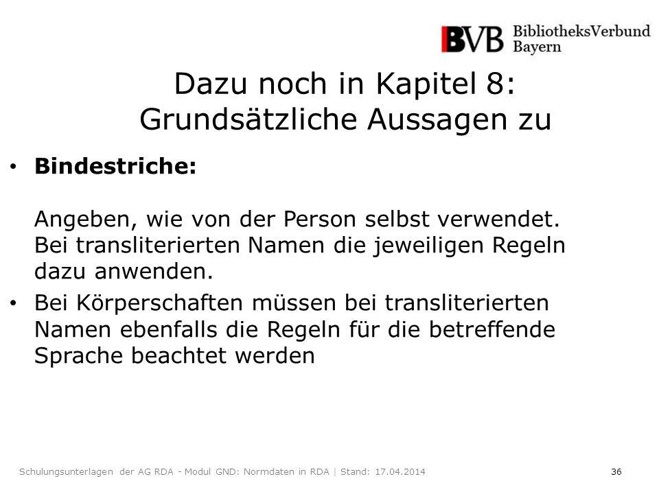 36Schulungsunterlagen der AG RDA - Modul GND: Normdaten in RDA | Stand: 17.04.2014 Dazu noch in Kapitel 8: Grundsätzliche Aussagen zu Bindestriche: Angeben, wie von der Person selbst verwendet.