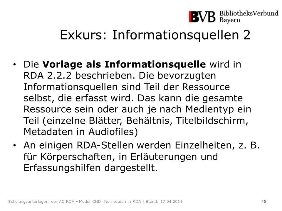 46Schulungsunterlagen der AG RDA - Modul GND: Normdaten in RDA | Stand: 17.04.2014 Exkurs: Informationsquellen 2 Die Vorlage als Informationsquelle wird in RDA 2.2.2 beschrieben.