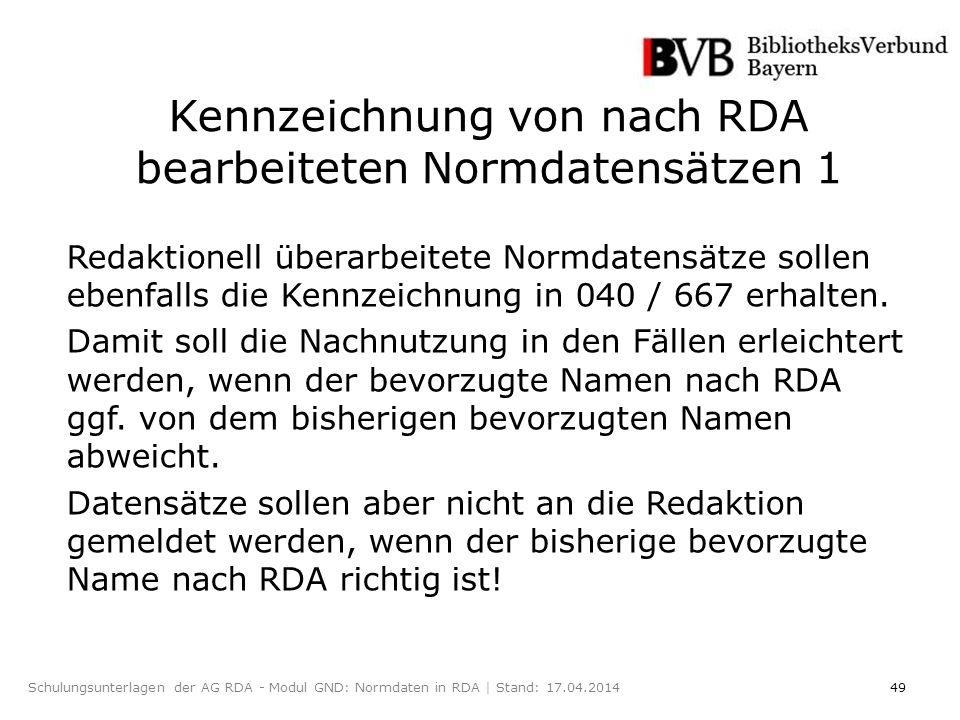 49Schulungsunterlagen der AG RDA - Modul GND: Normdaten in RDA | Stand: 17.04.2014 Kennzeichnung von nach RDA bearbeiteten Normdatensätzen 1 Redaktionell überarbeitete Normdatensätze sollen ebenfalls die Kennzeichnung in 040 / 667 erhalten.