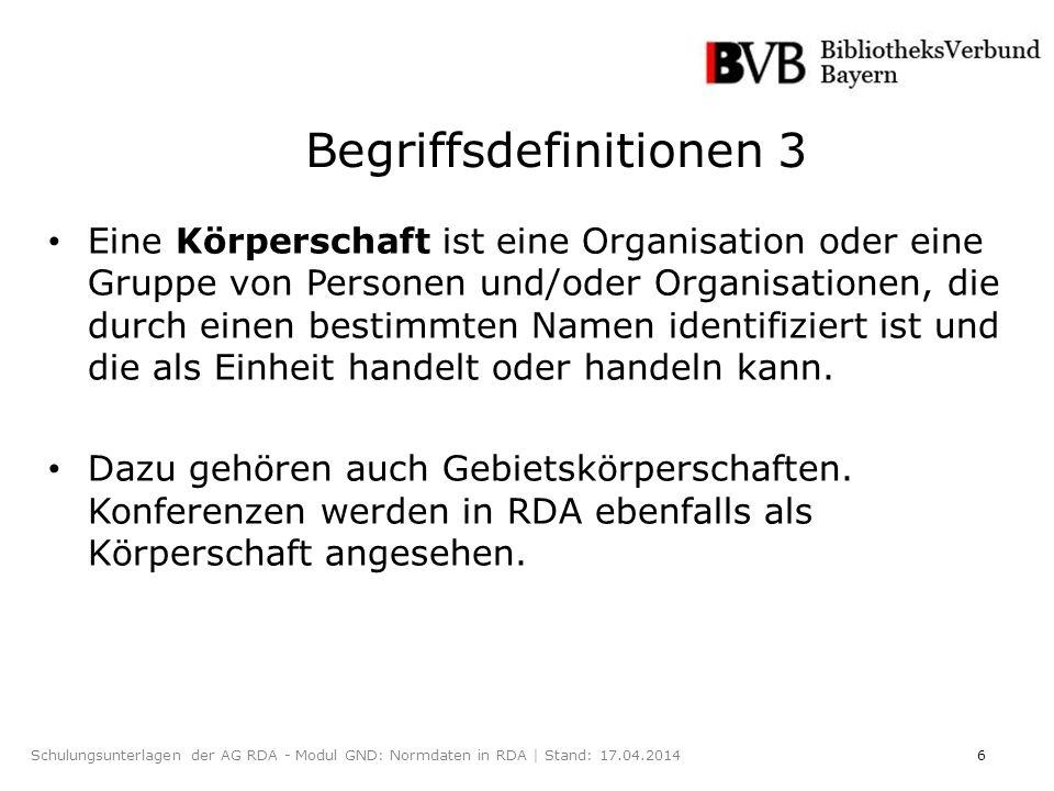 6Schulungsunterlagen der AG RDA - Modul GND: Normdaten in RDA | Stand: 17.04.2014 Eine Körperschaft ist eine Organisation oder eine Gruppe von Personen und/oder Organisationen, die durch einen bestimmten Namen identifiziert ist und die als Einheit handelt oder handeln kann.