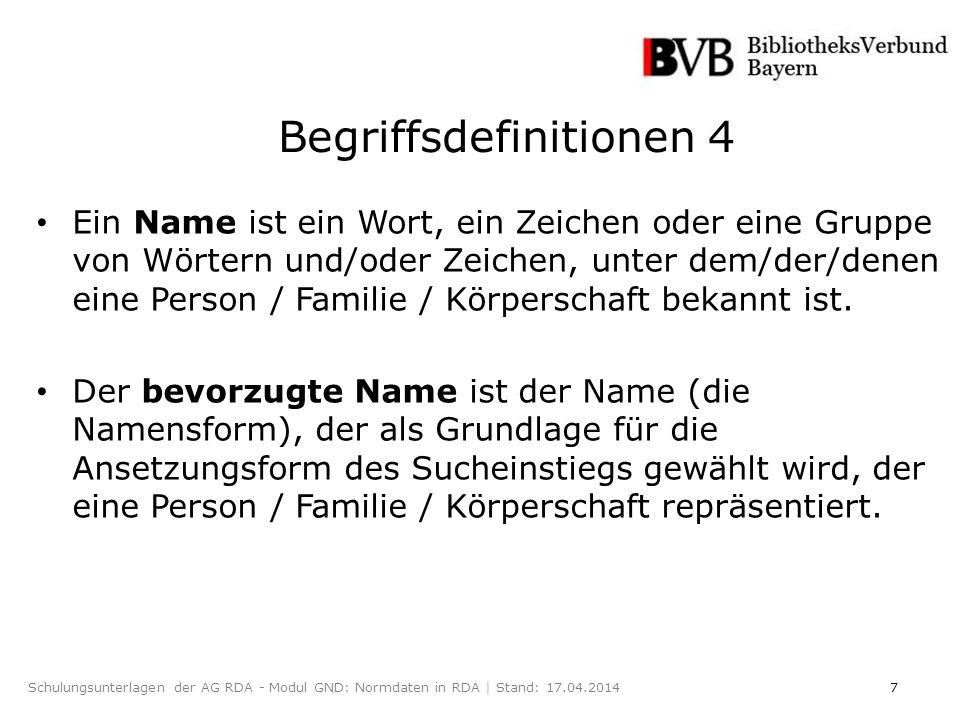 7Schulungsunterlagen der AG RDA - Modul GND: Normdaten in RDA | Stand: 17.04.2014 Ein Name ist ein Wort, ein Zeichen oder eine Gruppe von Wörtern und/oder Zeichen, unter dem/der/denen eine Person / Familie / Körperschaft bekannt ist.