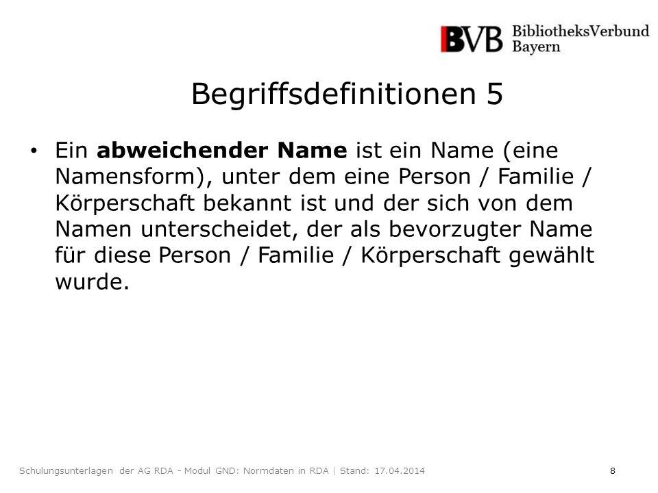 8Schulungsunterlagen der AG RDA - Modul GND: Normdaten in RDA | Stand: 17.04.2014 Ein abweichender Name ist ein Name (eine Namensform), unter dem eine Person / Familie / Körperschaft bekannt ist und der sich von dem Namen unterscheidet, der als bevorzugter Name für diese Person / Familie / Körperschaft gewählt wurde.