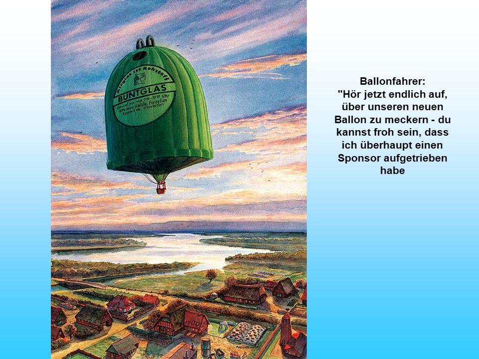Ballonfahrer: Hör jetzt endlich auf, über unseren neuen Ballon zu meckern - du kannst froh sein, dass ich überhaupt einen Sponsor aufgetrieben habe