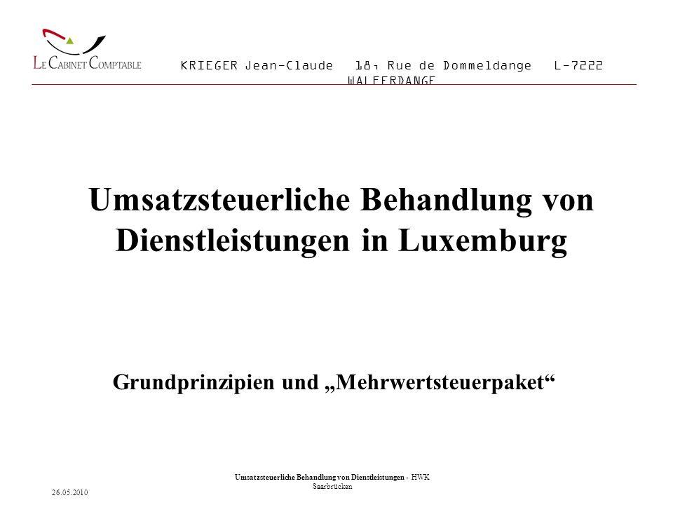 """Umsatzsteuerliche Behandlung von Dienstleistungen in Luxemburg Grundprinzipien und """"Mehrwertsteuerpaket 11 KRIEGER Jean-Claude 18, Rue de Dommeldange L-7222 WALFERDANGE 26.05.2010 Umsatzsteuerliche Behandlung von Dienstleistungen - HWK Saarbrücken"""