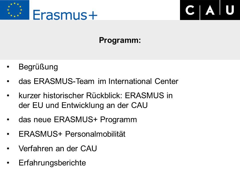 Programm: Begrüßung das ERASMUS-Team im International Center kurzer historischer Rückblick: ERASMUS in der EU und Entwicklung an der CAU das neue ERASMUS+ Programm ERASMUS+ Personalmobilität Verfahren an der CAU Erfahrungsberichte