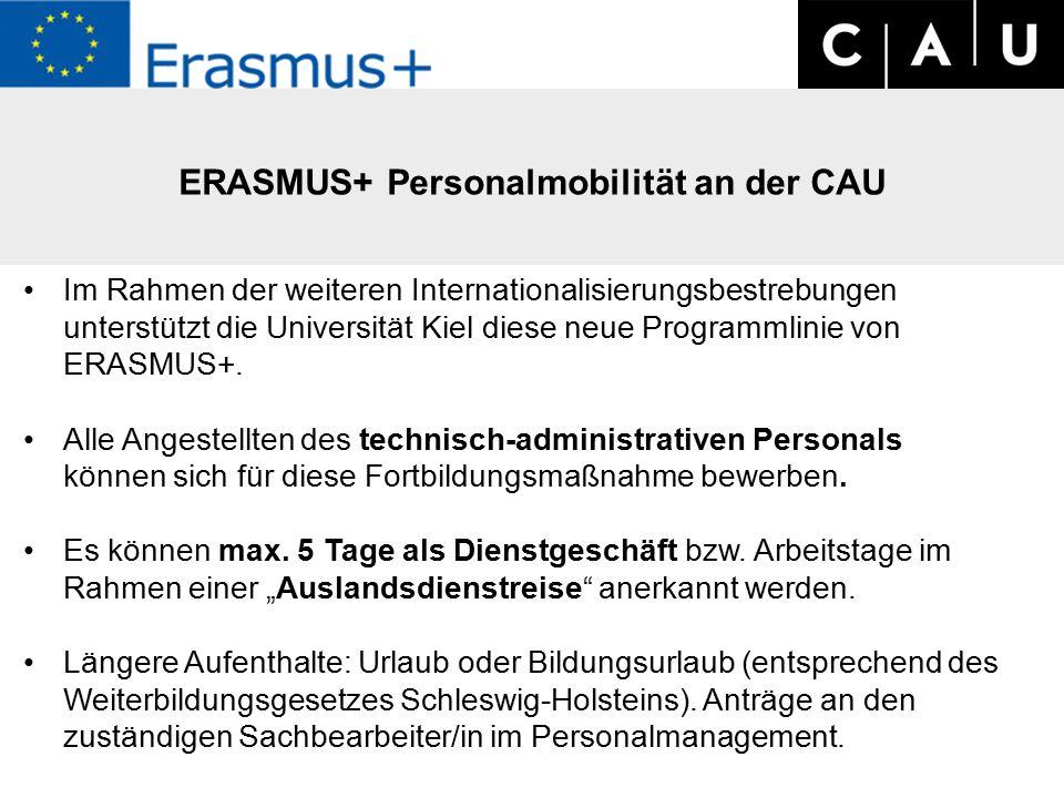ERASMUS+ Personalmobilität an der CAU Im Rahmen der weiteren Internationalisierungsbestrebungen unterstützt die Universität Kiel diese neue Programmlinie von ERASMUS+.