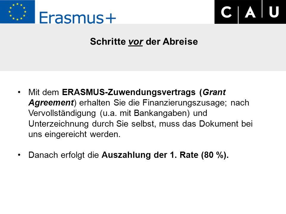 Schritte vor der Abreise Mit dem ERASMUS-Zuwendungsvertrags (Grant Agreement) erhalten Sie die Finanzierungszusage; nach Vervollständigung (u.a.