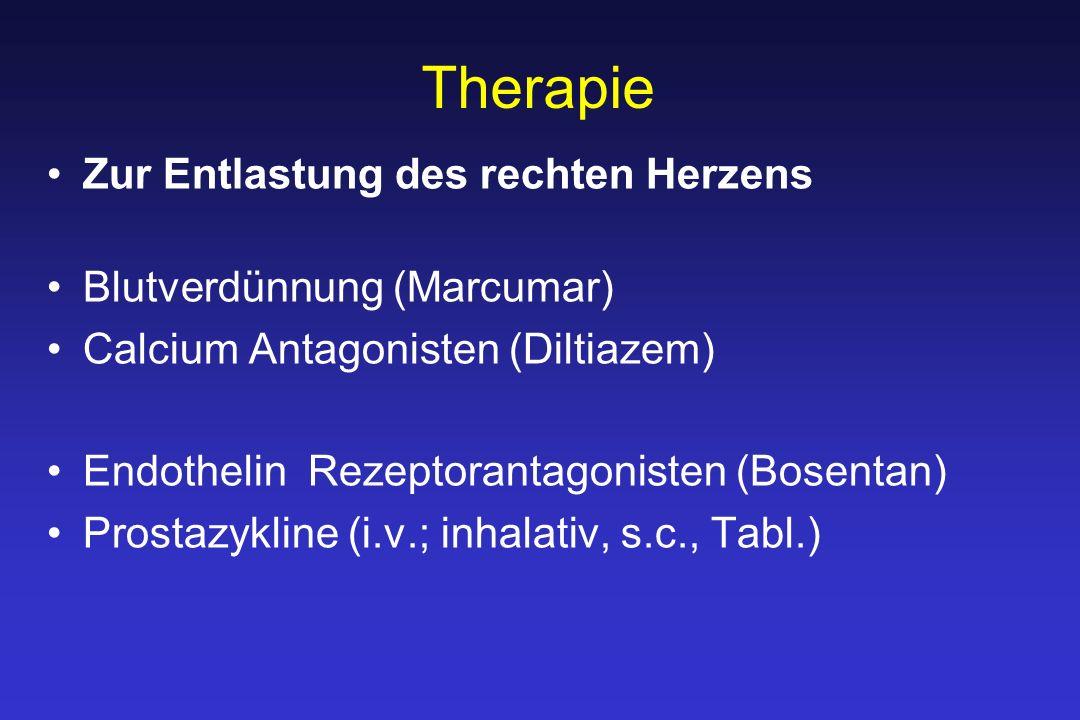 Therapie Zur Entlastung des rechten Herzens Blutverdünnung (Marcumar) Calcium Antagonisten (Diltiazem) Endothelin Rezeptorantagonisten (Bosentan) Prostazykline (i.v.; inhalativ, s.c., Tabl.)