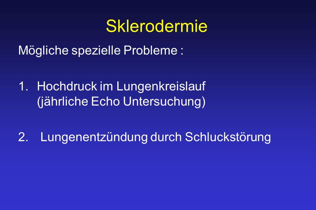 Sklerodermie Mögliche spezielle Probleme : 1.Hochdruck im Lungenkreislauf (jährliche Echo Untersuchung) 2.