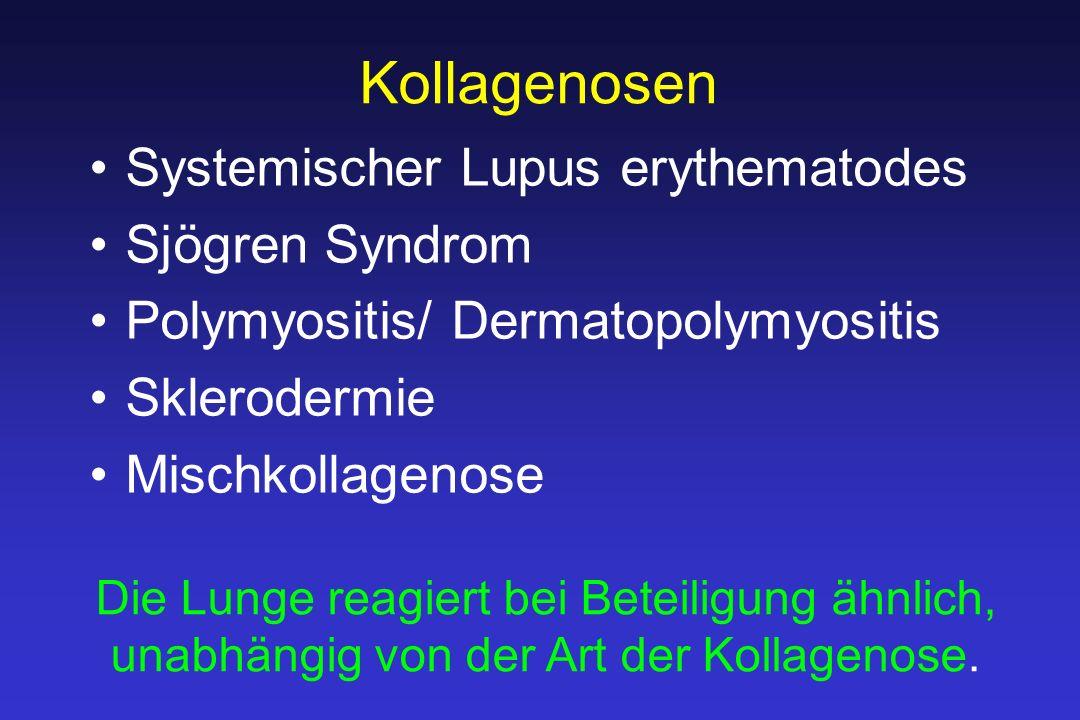 Kollagenosen Systemischer Lupus erythematodes Sjögren Syndrom Polymyositis/ Dermatopolymyositis Sklerodermie Mischkollagenose Die Lunge reagiert bei Beteiligung ähnlich, unabhängig von der Art der Kollagenose.