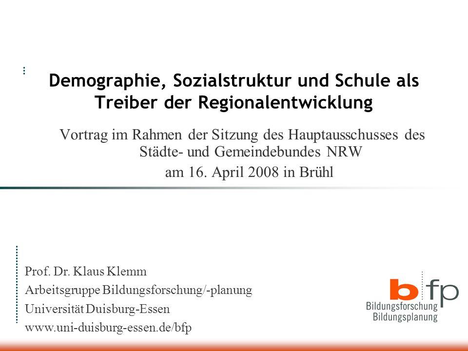 Demographie, Sozialstruktur und Schule als Treiber der Regionalentwicklung Vortrag im Rahmen der Sitzung des Hauptausschusses des Städte- und Gemeindebundes NRW am 16.