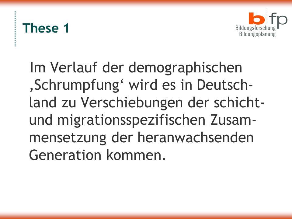 These 1 Im Verlauf der demographischen 'Schrumpfung' wird es in Deutsch- land zu Verschiebungen der schicht- und migrationsspezifischen Zusam- mensetzung der heranwachsenden Generation kommen.