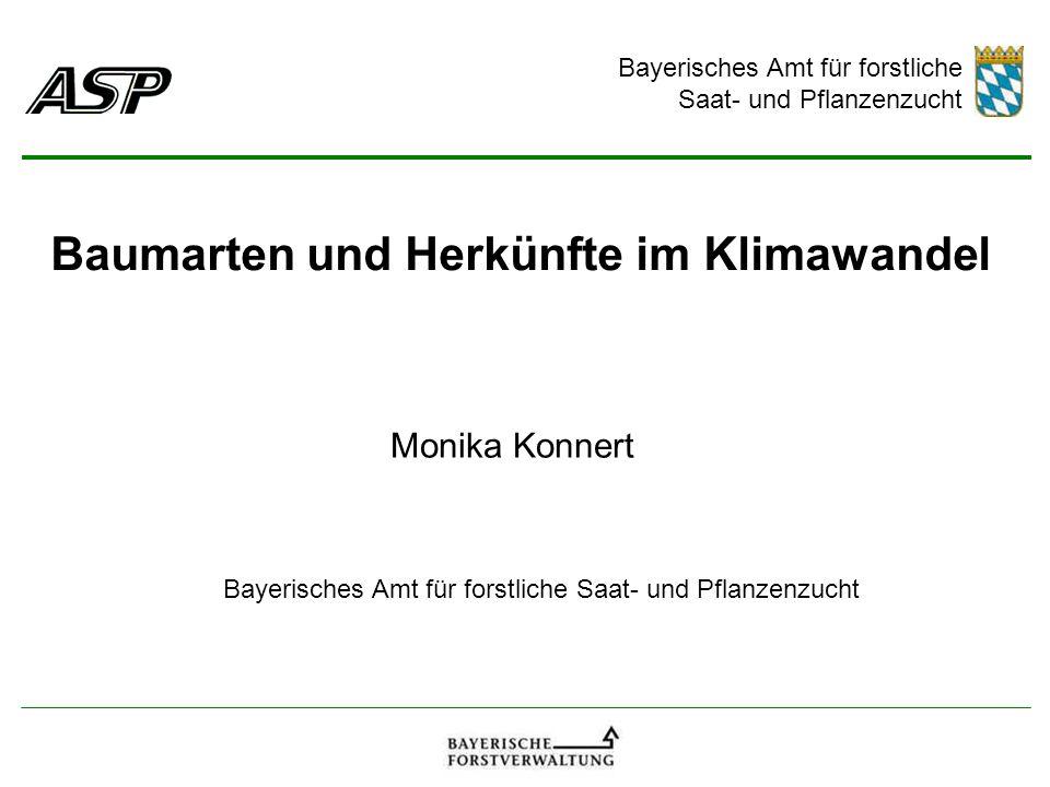 Bayerisches Amt für forstliche Saat- und Pflanzenzucht Bayerisches Amt für forstliche Saat- und Pflanzenzucht Baumarten und Herkünfte im Klimawandel Monika Konnert