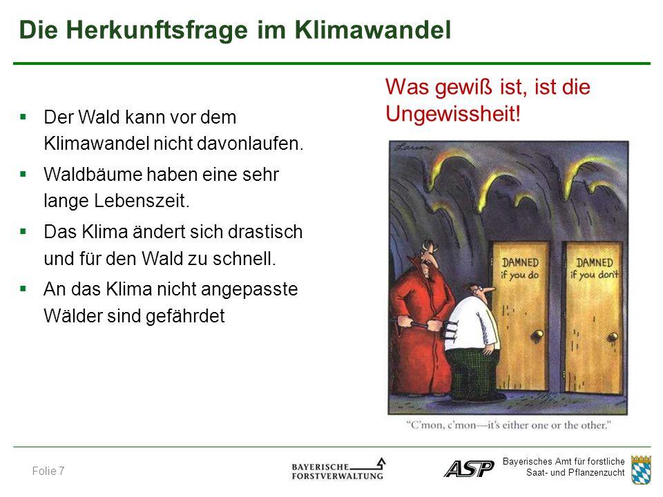 Bayerisches Amt für forstliche Saat- und Pflanzenzucht Die Herkunftsfrage im Klimawandel Was gewiß ist, ist die Ungewissheit.