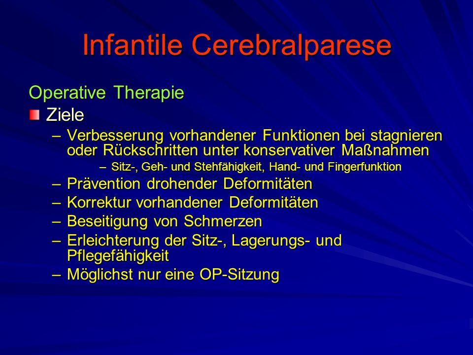 Infantile Cerebralparese Operative Therapie Ziele –Verbesserung vorhandener Funktionen bei stagnieren oder Rückschritten unter konservativer Maßnahmen