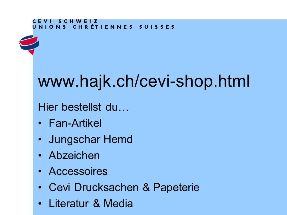 www.hajk.ch/cevi-shop.html Hier bestellst du… Fan-Artikel Jungschar Hemd Abzeichen Accessoires Cevi Drucksachen & Papeterie Literatur & Media   