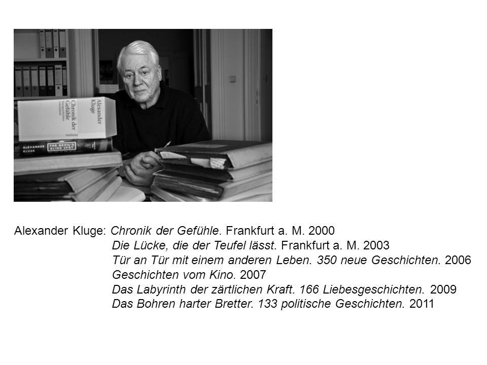 Alexander Kluge: Chronik der Gefühle. Frankfurt a. M. 2000 Die Lücke, die der Teufel lässt. Frankfurt a. M. 2003 Tür an Tür mit einem anderen Leben. 3