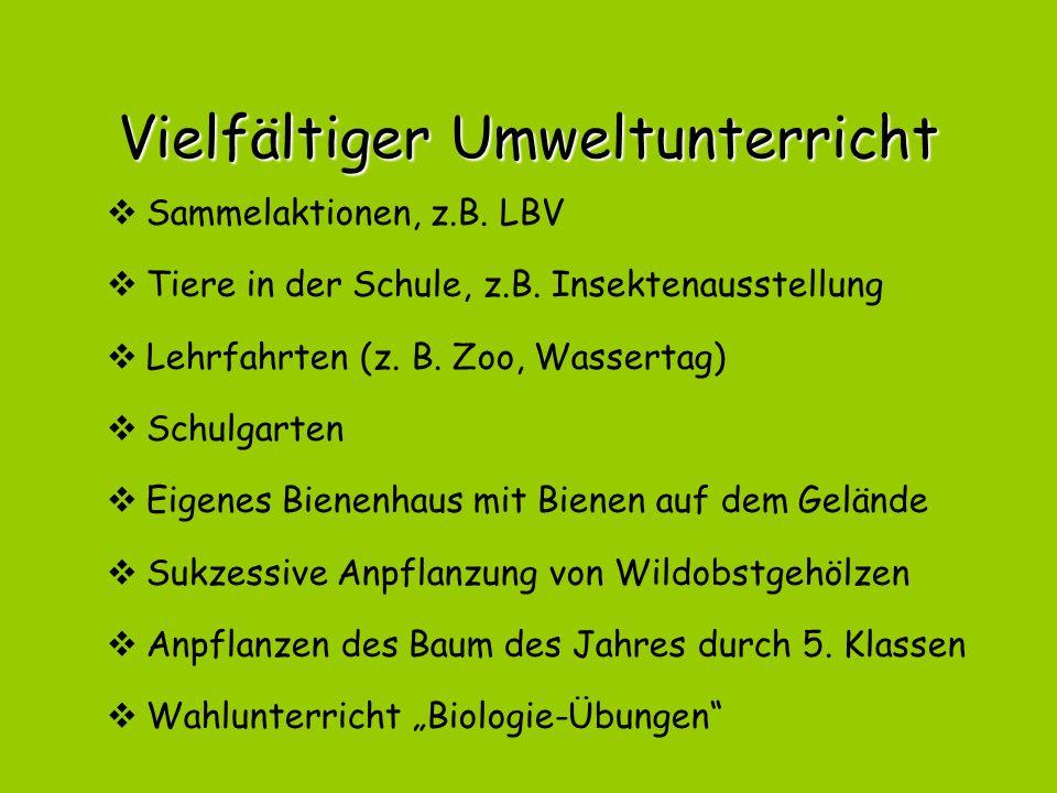Vielfältiger Umweltunterricht  Sammelaktionen, z.B. LBV  Tiere in der Schule, z.B. Insektenausstellung  Lehrfahrten (z. B. Zoo, Wassertag)  Schulg