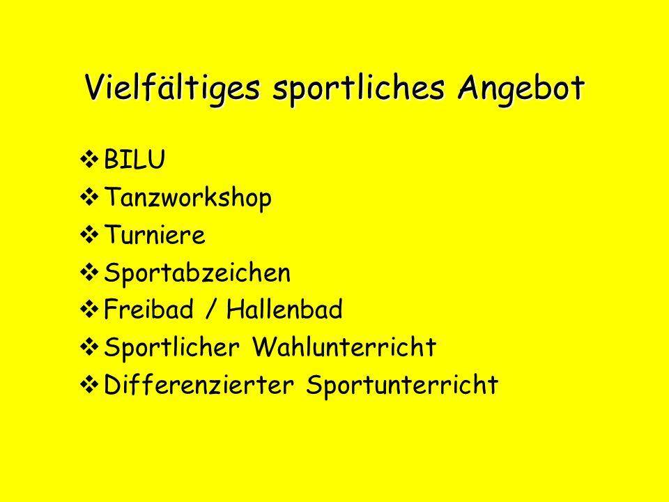 Vielfältiges sportliches Angebot  BILU  Tanzworkshop  Turniere  Sportabzeichen  Freibad / Hallenbad  Sportlicher Wahlunterricht  Differenzierte