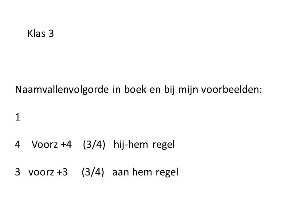 Naamvallenvolgorde in boek en bij mijn voorbeelden: 1 4+ verdachte ww en Voorz +4 (3/4) hij-hem regel 3 + verdachte ww en voorz +3 (3/4) aan hem regel Klas 4