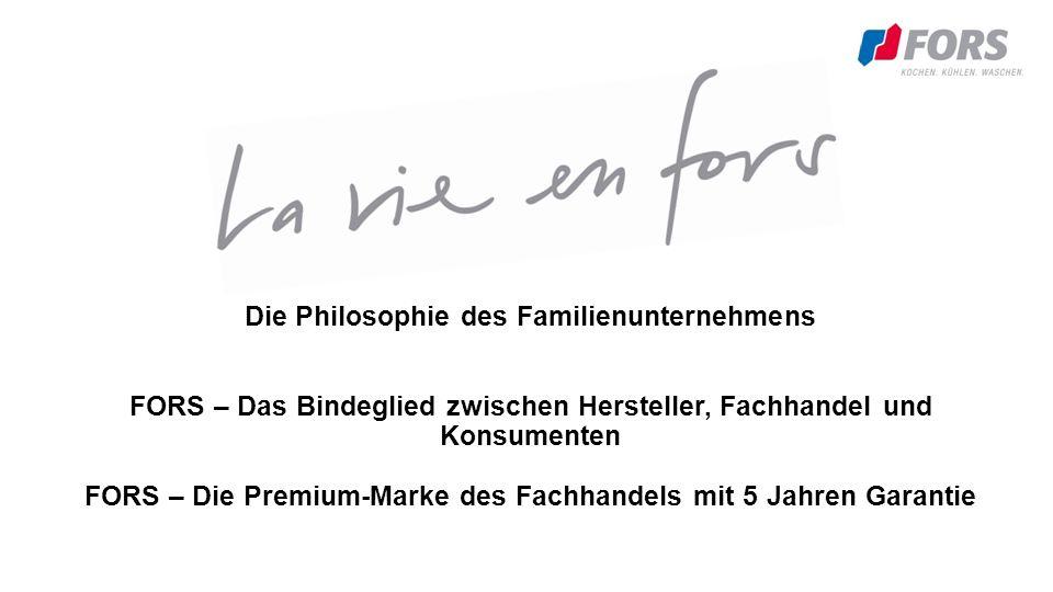 Die Philosophie des Familienunternehmens FORS – Das Bindeglied zwischen Hersteller, Fachhandel und Konsumenten FORS – Die Premium-Marke des Fachhandels mit 5 Jahren Garantie