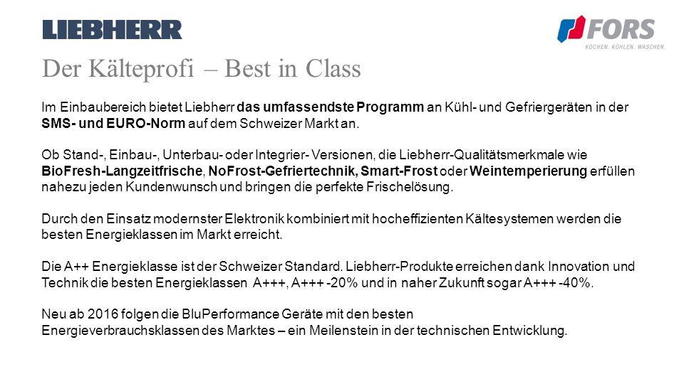 Der Kälteprofi – Best in Class Im Einbaubereich bietet Liebherr das umfassendste Programm an Kühl- und Gefriergeräten in der SMS- und EURO-Norm auf dem Schweizer Markt an.