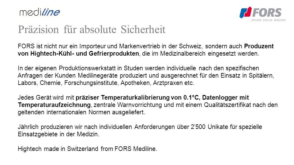 Präzision für absolute Sicherheit FORS ist nicht nur ein Importeur und Markenvertrieb in der Schweiz, sondern auch Produzent von Hightech-Kühl- und Gefrierprodukten, die im Medizinalbereich eingesetzt werden.