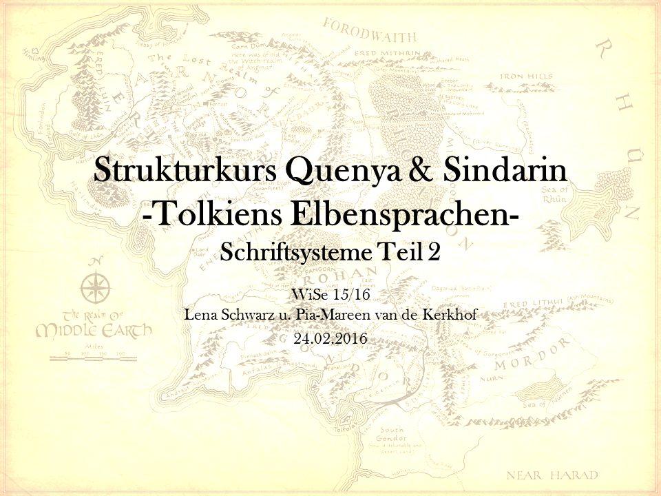 Strukturkurs Quenya & Sindarin -Tolkiens Elbensprachen- Schriftsysteme Teil 2 WiSe 15/16 Lena Schwarz u.