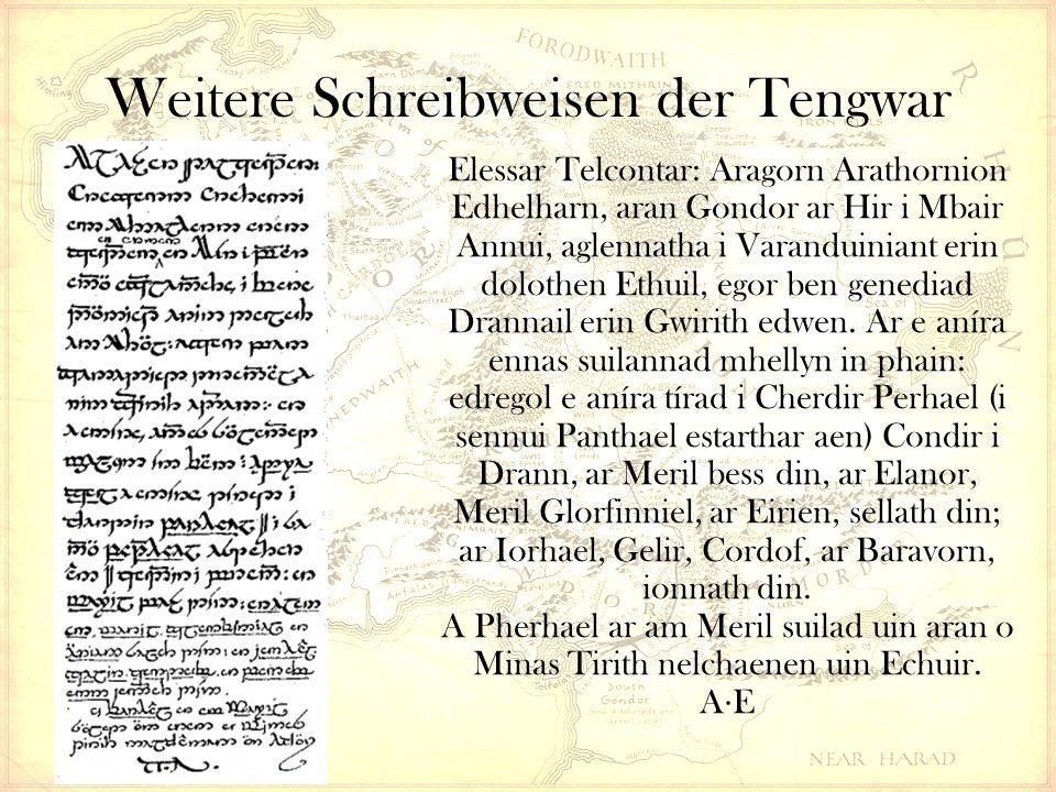 Weitere Schreibweisen der Tengwar Elessar Telcontar: Aragorn Arathornion Edhelharn, aran Gondor ar Hir i Mbair Annui, aglennatha i Varanduiniant erin dolothen Ethuil, egor ben genediad Drannail erin Gwirith edwen.