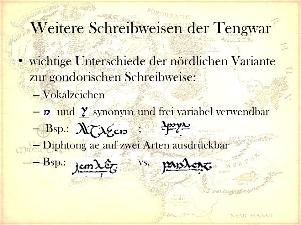 Weitere Schreibweisen der Tengwar wichtige Unterschiede der nördlichen Variante zur gondorischen Schreibweise: – Vokalzeichen – und synonym und frei variabel verwendbar – Bsp.: ; – Diphtong ae auf zwei Arten ausdrückbar – Bsp.: vs.