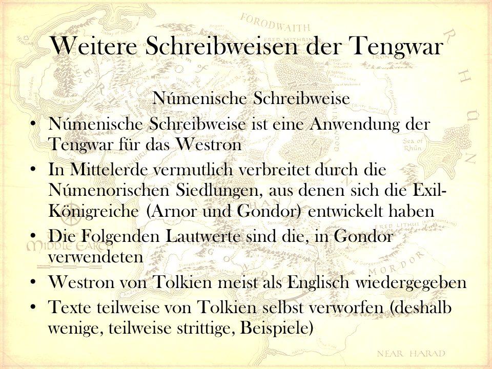 Weitere Schreibweisen der Tengwar Númenische Schreibweise Númenische Schreibweise ist eine Anwendung der Tengwar für das Westron In Mittelerde vermutlich verbreitet durch die Númenorischen Siedlungen, aus denen sich die Exil- Königreiche (Arnor und Gondor) entwickelt haben Die Folgenden Lautwerte sind die, in Gondor verwendeten Westron von Tolkien meist als Englisch wiedergegeben Texte teilweise von Tolkien selbst verworfen (deshalb wenige, teilweise strittige, Beispiele)