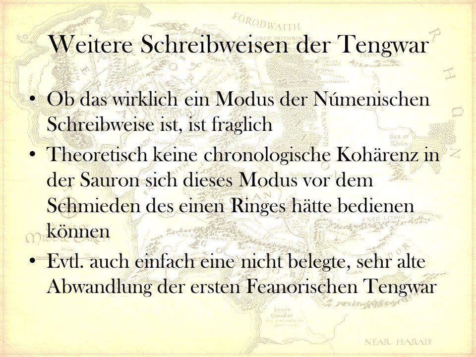 Weitere Schreibweisen der Tengwar Ob das wirklich ein Modus der Númenischen Schreibweise ist, ist fraglich Theoretisch keine chronologische Kohärenz in der Sauron sich dieses Modus vor dem Schmieden des einen Ringes hätte bedienen können Evtl.