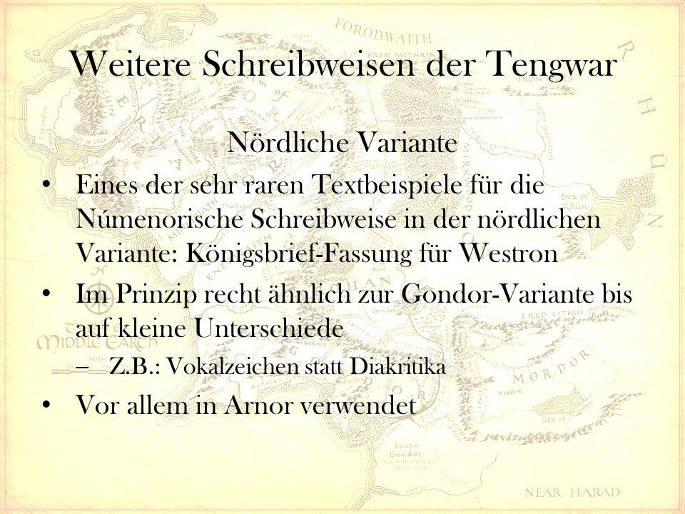 Weitere Schreibweisen der Tengwar Nördliche Variante Eines der sehr raren Textbeispiele für die Númenorische Schreibweise in der nördlichen Variante: Königsbrief-Fassung für Westron Im Prinzip recht ähnlich zur Gondor-Variante bis auf kleine Unterschiede  Z.B.: Vokalzeichen statt Diakritika Vor allem in Arnor verwendet